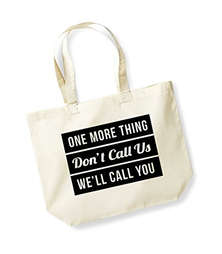 One More Thing, Don't Call Us, We'll Call You - Large Canvas Fun Slogan Tote Bag Natural/Black