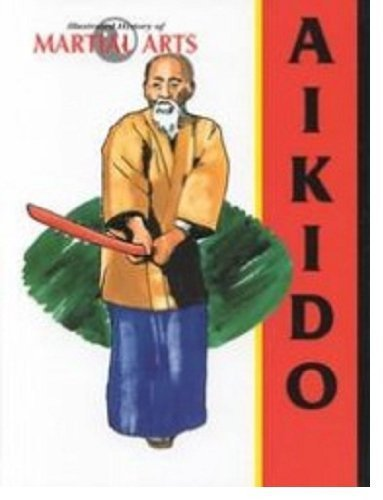 - Aikido (Illustrated History of Martial Arts)