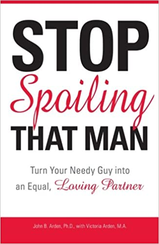 Stop Spoiling That Man!: Turn Your Needy Guy Into An Equal
