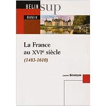 France au XVIe siècle (La) 1483-1610