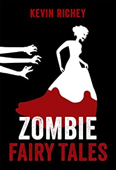 Zombie Fairy Tales: The Complete Collection by [Richey, Kevin]