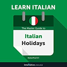 Learn Italian: The Master Guide to Italian Holidays for Beginners Audiobook by Innovative Language Learning LLC Narrated by ItalianPod101.com