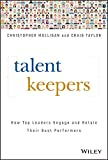 Talent Keepers: How Top Leaders Engage and Retain Their Best Performers