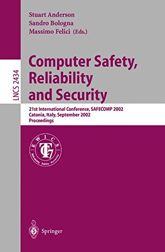 Computer Safety, Reliability and Security: 21st International Conference, SAFECOMP 2002, Catania, Italy, September 10-13, 2002. Proceedings (Lecture Notes in Computer Science) by Springer