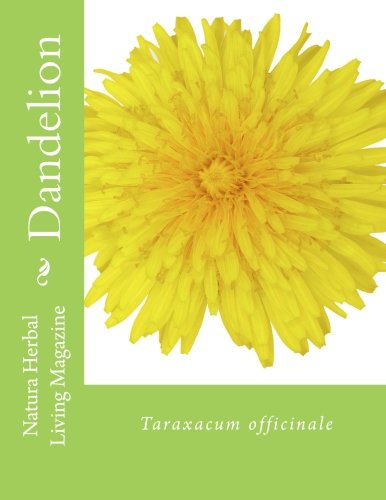 Dandelion - Taraxacum officinale (Natural Herbal Living Magazine) (Volume 8)