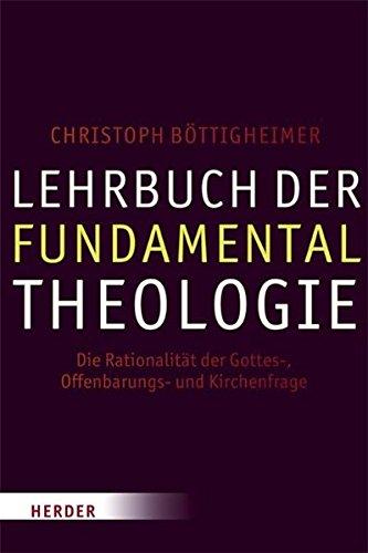 Lehrbuch Der Fundamentaltheologie  Die Rationalität Der Gottes  Offenbarungs  Und Kirchenfrage