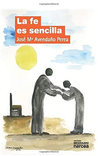 Fe Es sencilla (Espiritualidad): Amazon.es: Avendaño Perea, José María: Libros