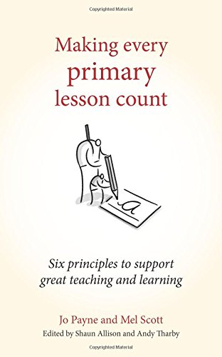 Making Every Primary Lesson Count: Six Principles to Support Great Teaching and Learning (Making Every Lesson Count) ()