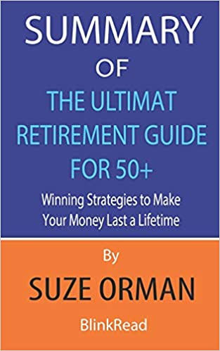 Summary of The Ultimate Retirement Guide for 50+ : Winning Strategies to Make Your Money Last a Lifetime by Suze Orman :