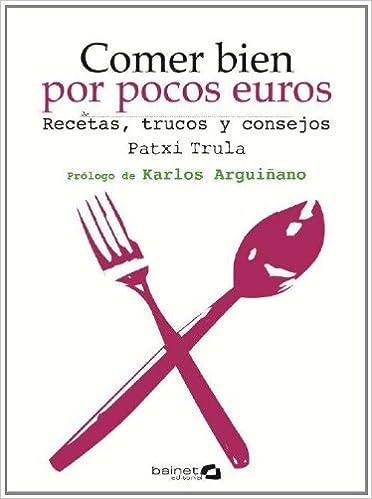 Comer bien por pocos euros: Recetas, trucos y consejos: Amazon.es: Patxi Trula, Karlos Arguiñano: Libros