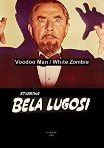 Bela Lugosi in Voodoo Man / White Zombie