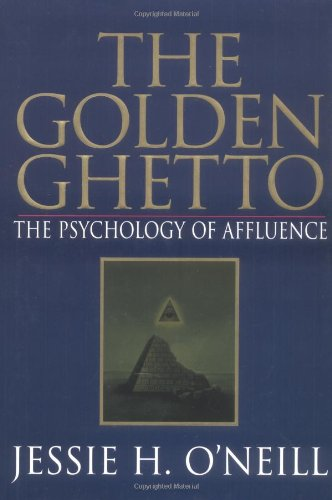 The Golden Ghetto: The Psychology of Affluence - Jessie H. O'Neill