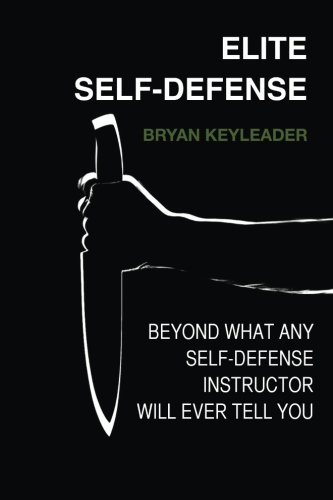Elite Self-Defense: Beyond what any Self-Defense Instructor will ever tell You pdf epub