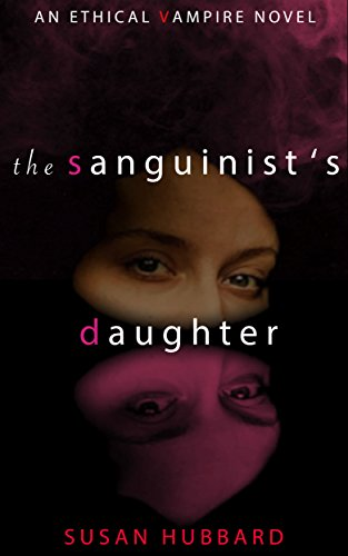 The Sanguinist's Daughter (The Ethical Vampire Series Book 1) by [Hubbard, Susan]