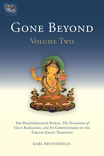 Gone Beyond: The Prajnaparamita Sutras, The Ornament of Clear Realization, and Its Commentaries in the Tibetan Kagyu Tradition: 2