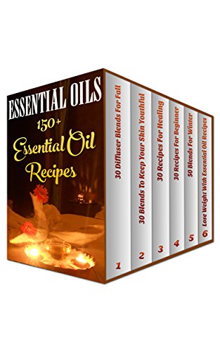 Essential Oils: 150+ Essential Oil Recipes by [Wolfe, Anna]