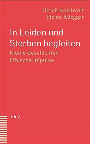 In Leiden und Sterben begleiten. Kleine Geschichten Ethische Impulse