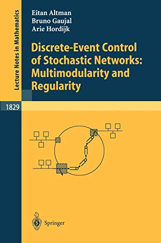 Discrete-Event Control of Stochastic Networks: Multimodularity and Regularity (Lecture Notes in Mathematics)