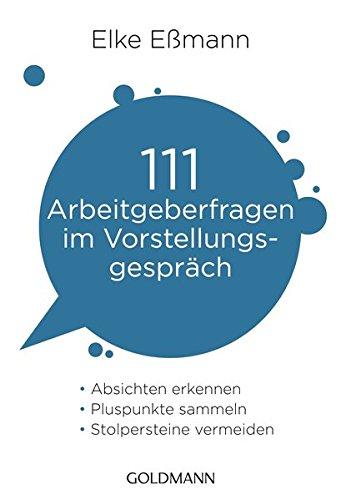 111 Arbeitgeberfragen im Vorstellungsgespräch: Absichten erkennen, Pluspunkte sammeln, Stolpersteine vermeiden