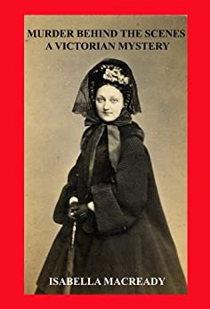Murder Behind the Scenes: A Victorian Mystery by [Macready, Isabella]