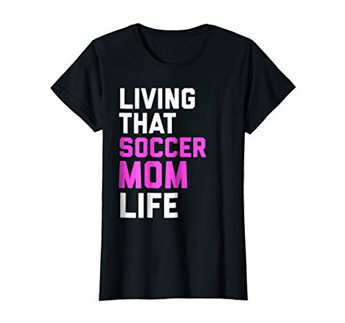 Womens Living That Soccer Mom Life T-Shirt Funny Quote Tee - Soccer T-shirt Quote