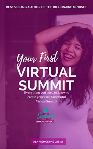 Your First Virtual Summit: Everything you need to know to create your first successful Virtual Summit (Virtual Create You A)