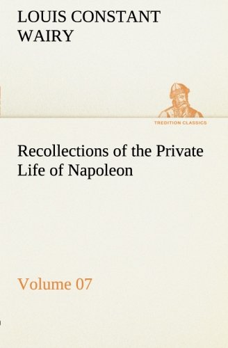 Recollections of the Private Life of Napoleon — Volume 07 (TREDITION CLASSICS) pdf epub