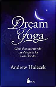 Dream Yoga (Spanish Edition): Andrew Holecek: 9788417030339 ...