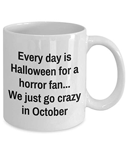 Halloween Horror Nights Mug - Every day is Halloween for a horror fan. - Funny Coffee Tea Te Cup Novelty Gift Idea For -