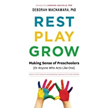 Rest, Play, Grow: Making Sense of Preschoolers (or Anyone Who Acts Like One)