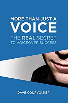 More Than Just a Voice:: The REAL Secret to VoiceOver Success by [Courvoisier, Dave]