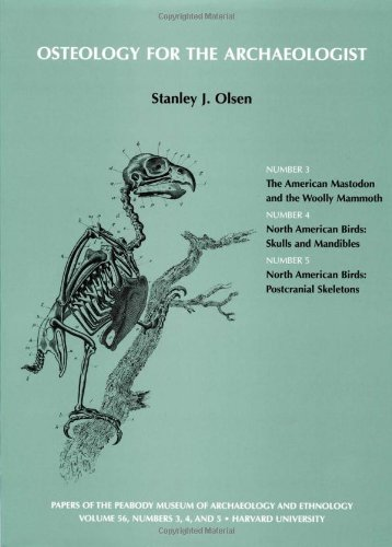 Volume 56: Osteology for the Archaeologist: American Mastadon and the Woolly Mammoth; North American Birds: Skulls and Mandibles; North American ... (Papers of the Peabody Museum) (Volume 3) PDF