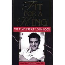 Fit For A King: The Elvis Presley Cookbook