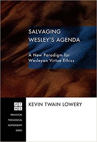 Salvaging Wesleys Agenda: A New Paradigm for Wesleyan ...