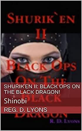 SHURIK`EN II: BLACK OPS On The BLACK DRAGON!: Shinobi ...