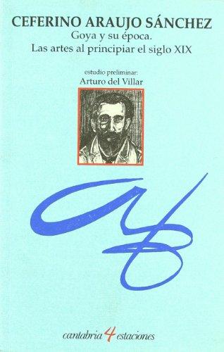 Descargar Libro Goya Y Su época : Las Artes Al Principiar El Siglo Xix Ceferino Araujo Sánchez