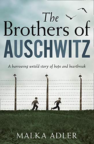 The Brothers of Auschwitz: A heartbreaking and unforgettable historical novel based on an untold true story by [Adler, Malka]
