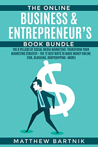 The Online Business & Entrepreneur's Book Bundle: The 8 Pillars of Social Media Marketing: Transform Your Marketing Strategy + The 12 Best Ways to Make ... Dropshipping +more) (English Edition)