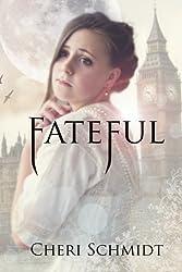 Fateful by Cheri Schmidt (2013-02-21)