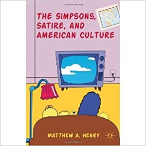 The Simpsons, Satire, and American Culture [2012] Matthew A. Henry