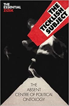 The Ticklish Subject: The Absent Centre of Political Ontology (The Essential Zizek) 2nd (second) by Zizek, Slavoj (2009)