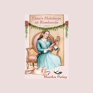 Elsie's Holidays at Roselands Audiobook