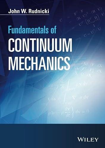 fundamentals of continuum mechanics john w rudnicki 9781118479919 rh amazon com