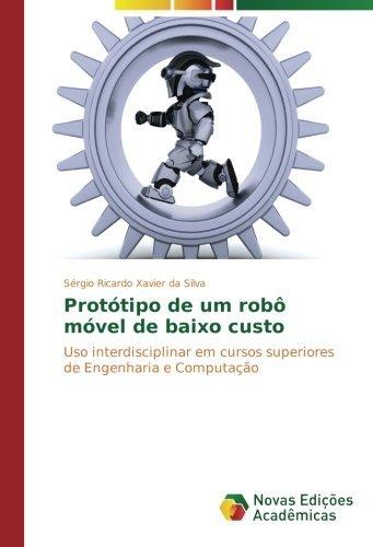 Prot?3tipo de um rob??? m?3vel de baixo custo: Uso interdisciplinar em cursos superiores de Engenharia e Computa??????o by S??rgio Ricardo Xavier da Silva (2015-04-27)