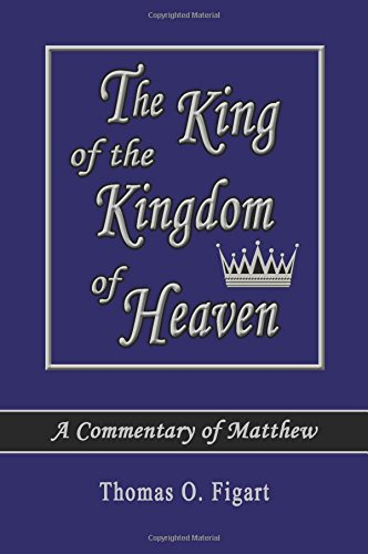 Download The King of the Kingdom of Heaven: A Commentary of Matthew pdf