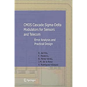 CMOS Cascade Sigma-Delta Modulators for Sensors and Telecom: Error Analysis and Practical Design (Analog Circuits and Signal Processing)