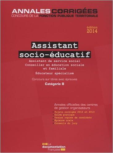 En ligne Assistant socio-éducatif 2014 - Assistant de service social - Conseiller en éducation sociale et familiale - Éducateur spécialisé - Concours sur titres - Catégorie B pdf epub