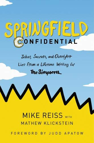 Springfield Confidential: Jokes, Secrets, and Outright Lies from a Lifetime Writing for The Simpsons -