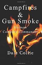 Campfires and Gun Smoke: Infantry Company Commander - Vietnam
