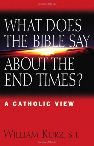 What Does The Bible Say About The End Times?: A Catholic - Does William What